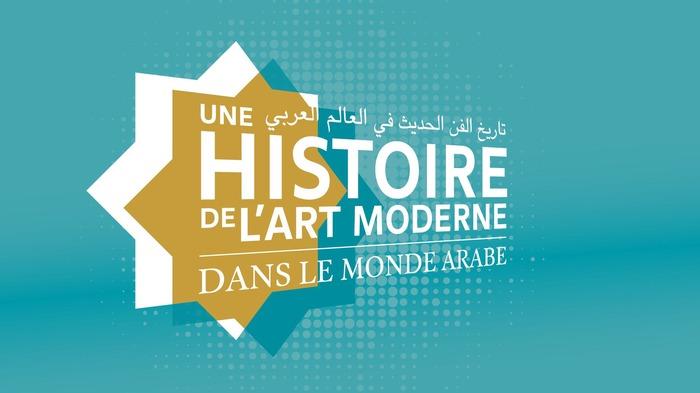 Une histoire de l'art moderne dans le monde arabe