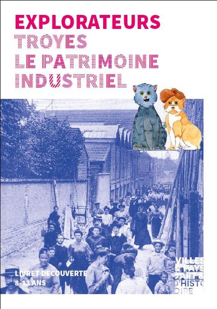 Crédits image : Explorateurs Troyes, le patrimoine industriel - Photographie :  Animation du patrimoine, Ville de Troyes
