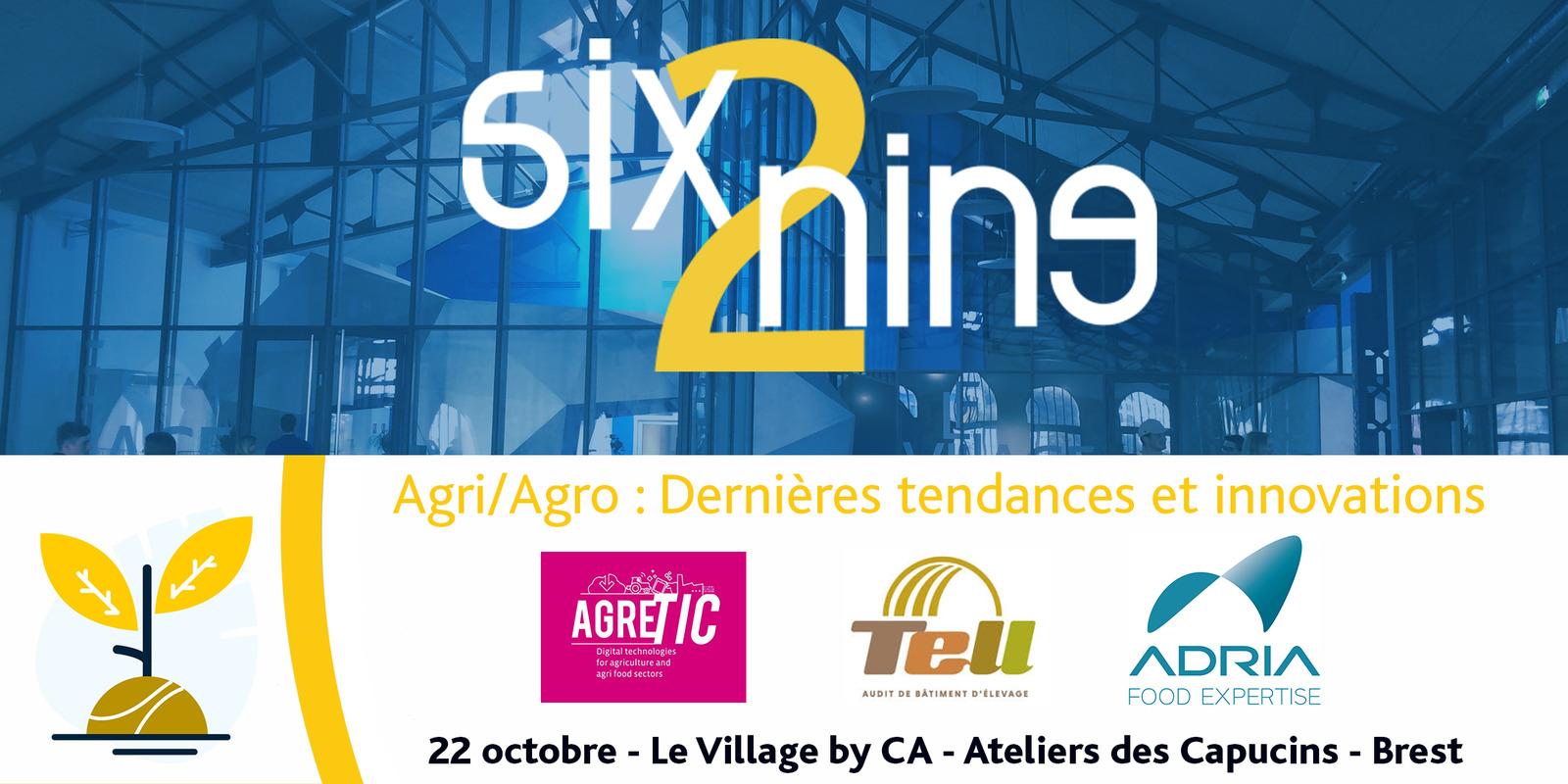 Six2Nine du 23 octobre - Agri/Agro : Dernières tendances et innovations