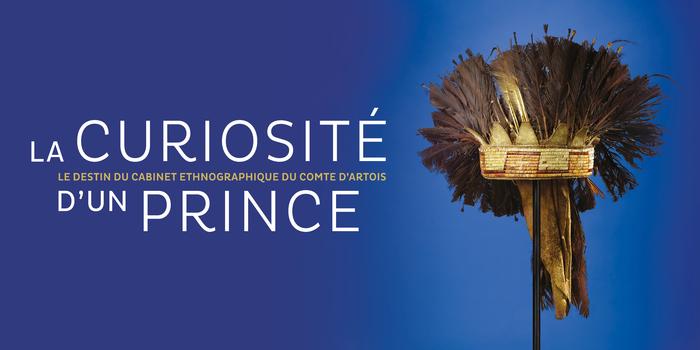 La curiosité d'un Prince. Le destin du cabinet ethnographique du comte d'Artois, de la Révolution à nos jours