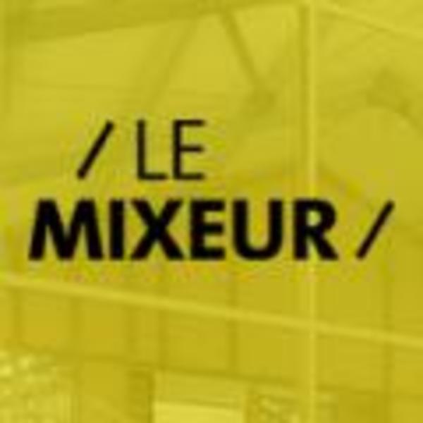Crédits image : Le Mixeur
